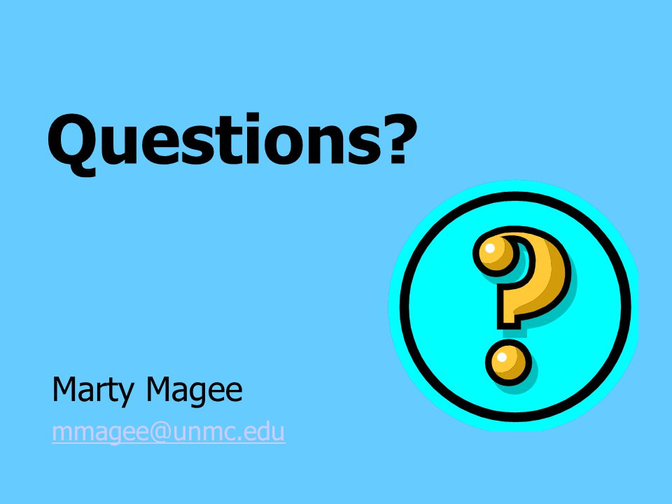 Questions? Marty Magee mmagee@unmc.edu