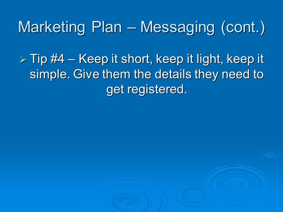 Marketing Plan – Messaging (cont.) Tip #4 – Keep it short, keep it light, keep it simple.