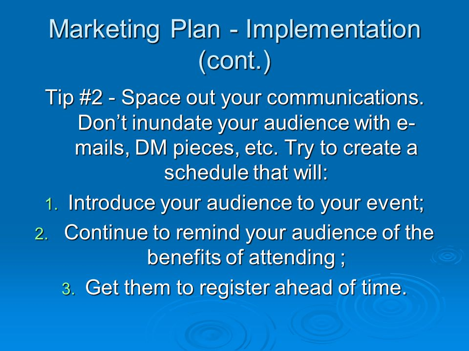 Marketing Plan - Implementation (cont.) Tip #2 - Space out your communications.