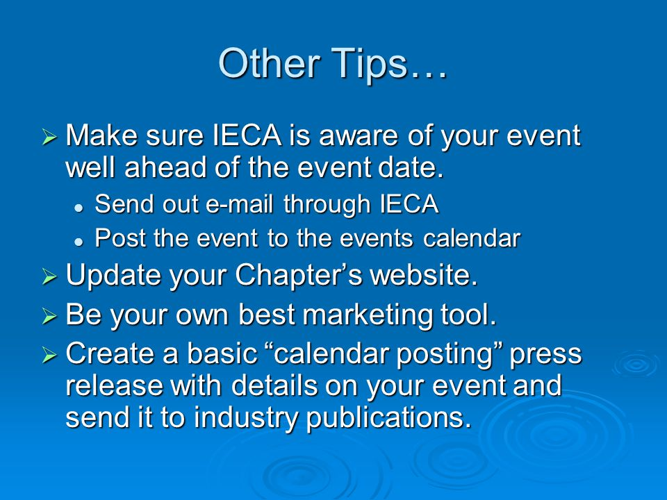 Other Tips… Make sure IECA is aware of your event well ahead of the event date.