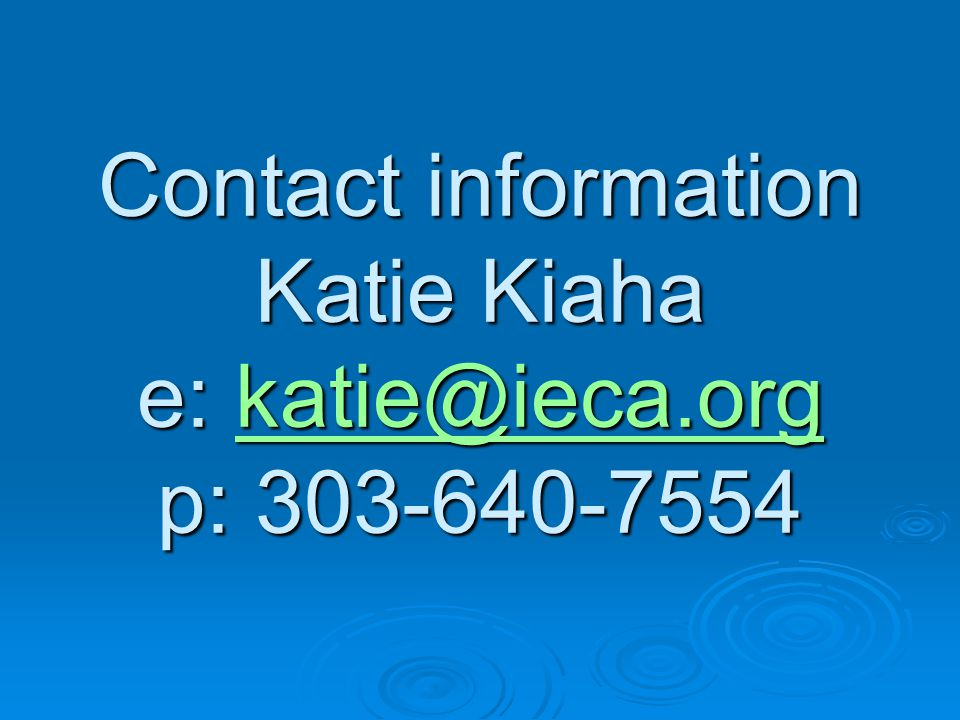Contact information Katie Kiaha e: katie@ieca.org p: 303-640-7554 katie@ieca.org