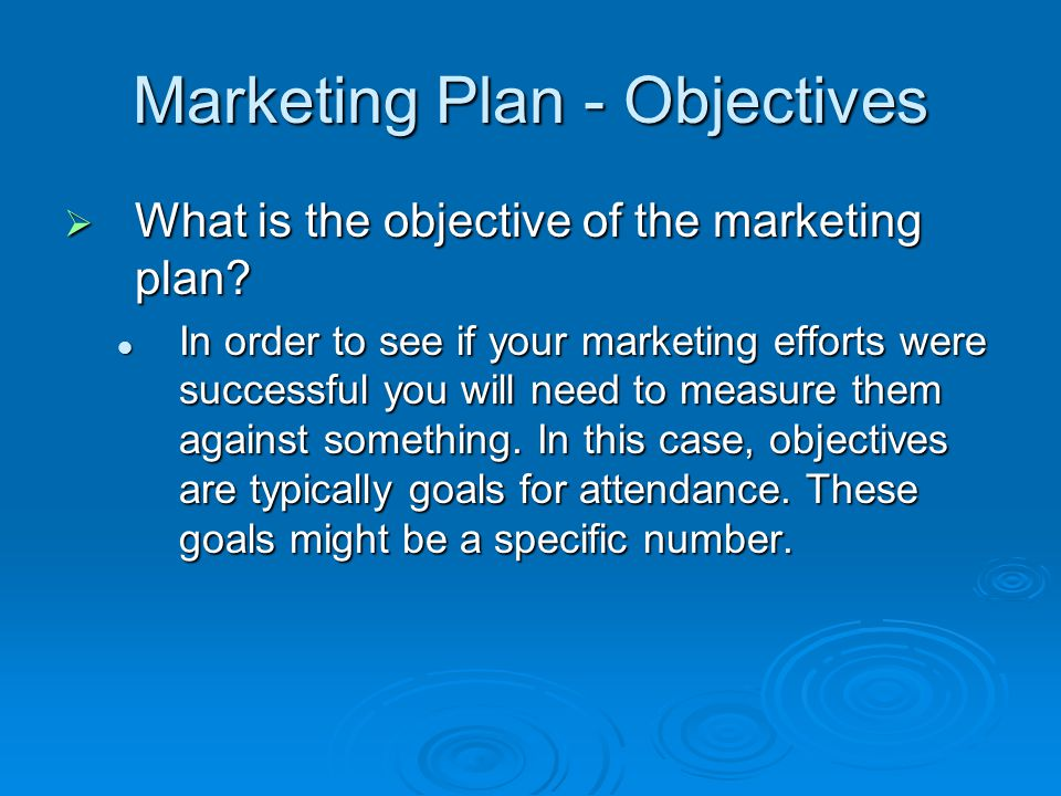 Marketing Plan - Objectives What is the objective of the marketing plan.