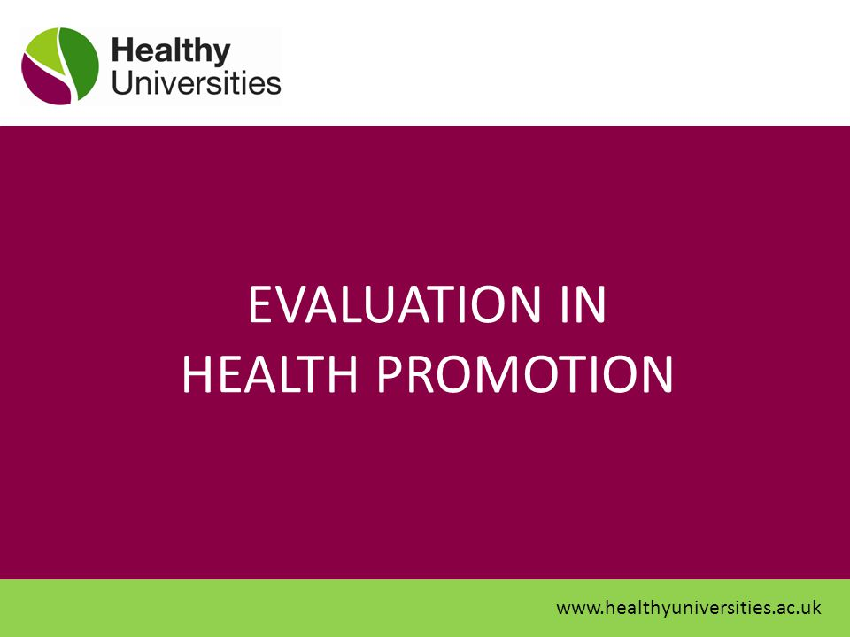 EVALUATION IN HEALTH PROMOTION www.healthyuniversities.ac.uk
