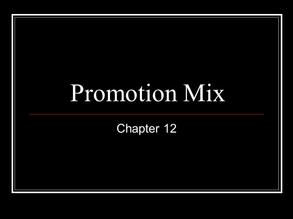 Promotion Mix Chapter 12