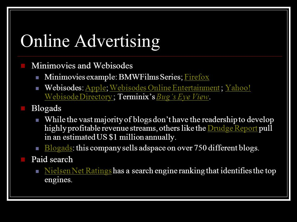 Online Advertising Minimovies and Webisodes Minimovies example: BMWFilms Series; FirefoxFirefox Webisodes: Apple; Webisodes Online Entertainment ; Yahoo.