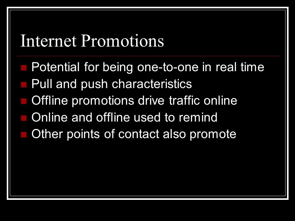 Internet Promotions Goals Build awareness Brand and rebrand Position and reposition Increase traffic Sell products Remind Entertain