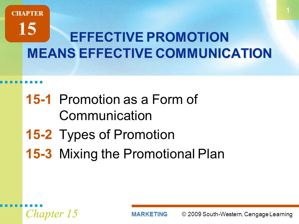 © 2009 South-Western, Cengage LearningMARKETING 1 Chapter 15 EFFECTIVE PROMOTION MEANS EFFECTIVE COMMUNICATION 15-1Promotion as a Form of Communicatio
