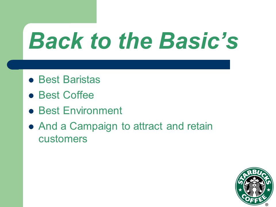 Back to the Basics Best Baristas Best Coffee Best Environment And a Campaign to attract and retain customers