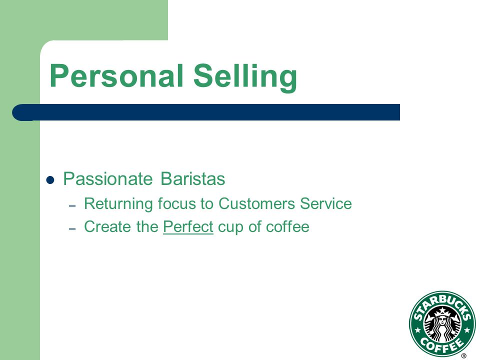 Personal Selling Passionate Baristas – Returning focus to Customers Service – Create the Perfect cup of coffee