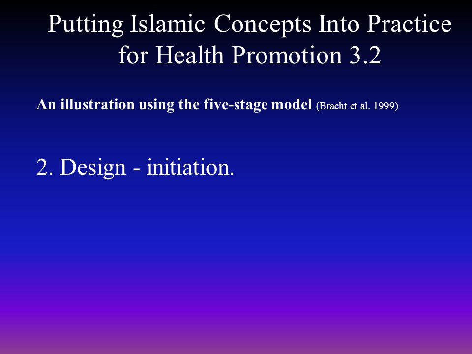 2. Design - initiation. Putting Islamic Concepts Into Practice for Health Promotion 3.2 An illustration using the five-stage model (Bracht et al. 1999