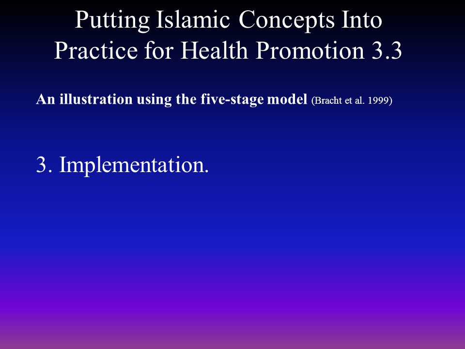 3. Implementation. Putting Islamic Concepts Into Practice for Health Promotion 3.3 An illustration using the five-stage model (Bracht et al. 1999)