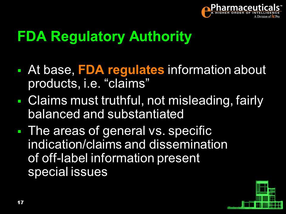 17 FDA Regulatory Authority At base, FDA regulates information about products, i.e.
