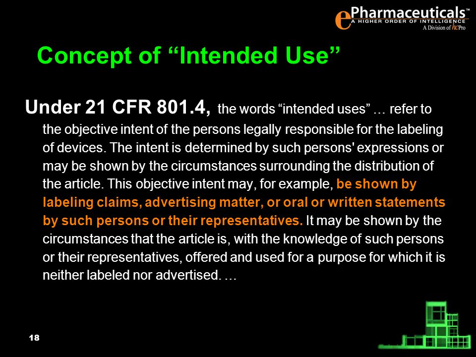 18 Under 21 CFR 801.4, the words intended uses … refer to the objective intent of the persons legally responsible for the labeling of devices.