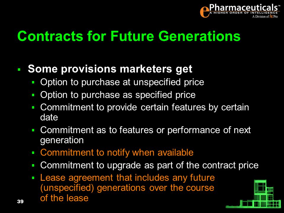 39 Contracts for Future Generations Some provisions marketers get Option to purchase at unspecified price Option to purchase as specified price Commitment to provide certain features by certain date Commitment as to features or performance of next generation Commitment to notify when available Commitment to upgrade as part of the contract price Lease agreement that includes any future (unspecified) generations over the course of the lease