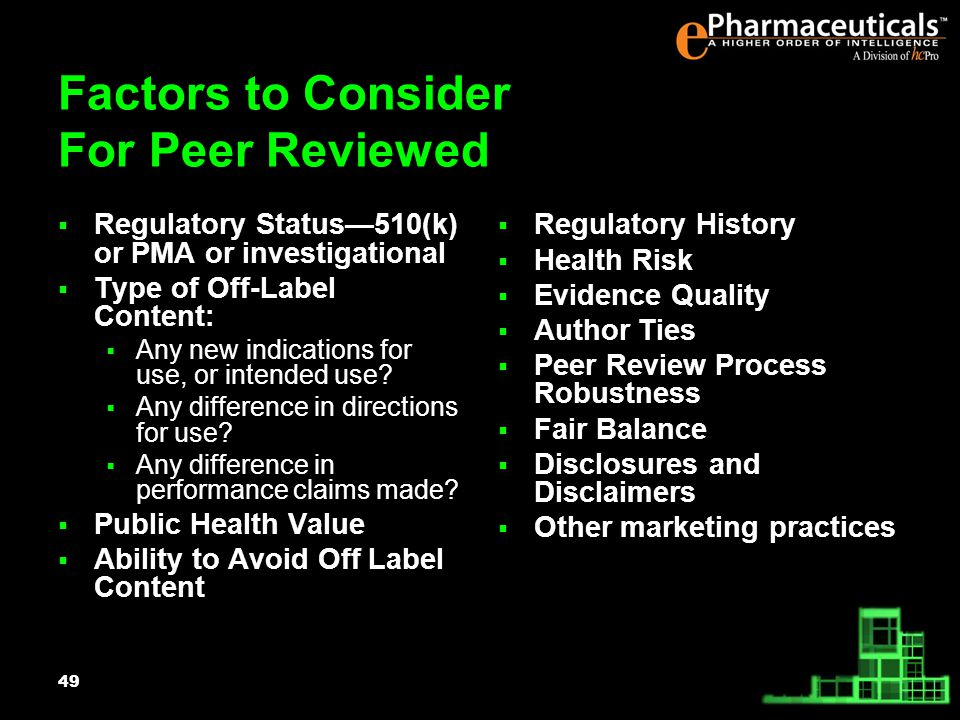 49 Factors to Consider For Peer Reviewed Regulatory Status510(k) or PMA or investigational Type of Off-Label Content: Any new indications for use, or intended use.