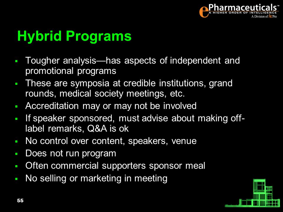 55 Hybrid Programs Tougher analysishas aspects of independent and promotional programs These are symposia at credible institutions, grand rounds, medical society meetings, etc.