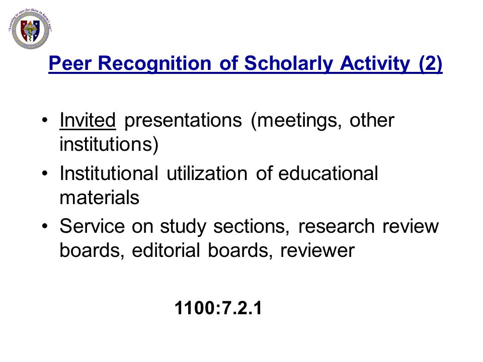 Peer Recognition of Scholarly Activity (2) Invited presentations (meetings, other institutions) Institutional utilization of educational materials Ser