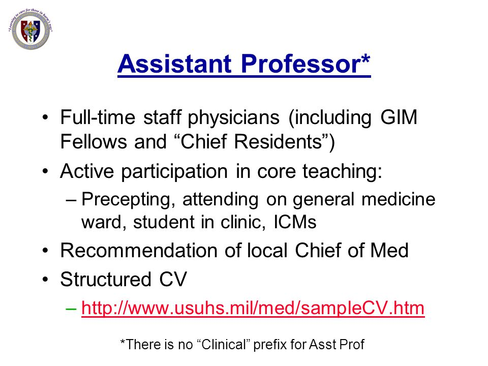 Assistant Professor* Full-time staff physicians (including GIM Fellows and Chief Residents) Active participation in core teaching: –Precepting, attend