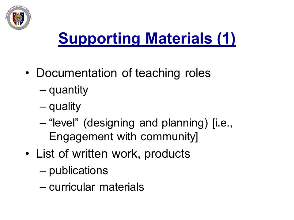 Supporting Materials (1) Documentation of teaching roles –quantity –quality –level (designing and planning) [i.e., Engagement with community] List of