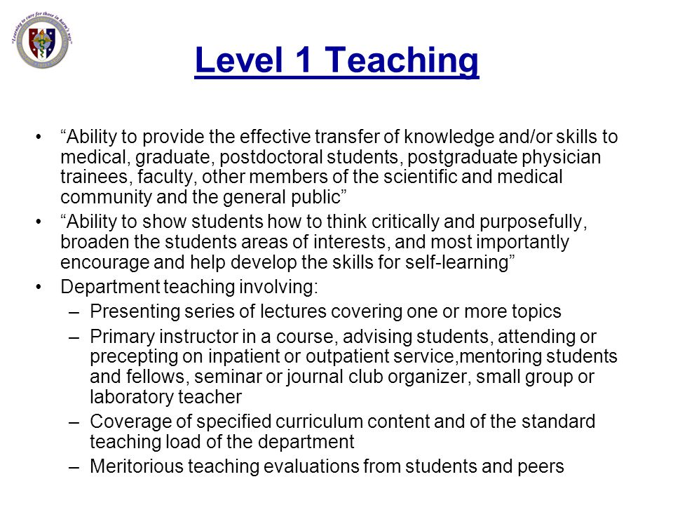 Level 1 Teaching Ability to provide the effective transfer of knowledge and/or skills to medical, graduate, postdoctoral students, postgraduate physic