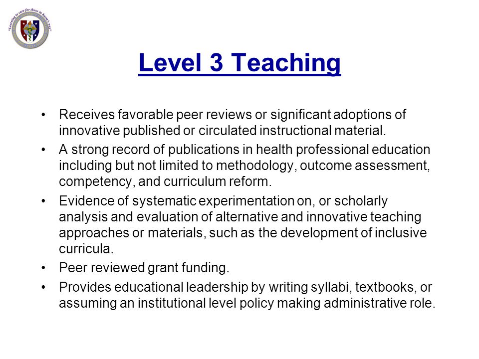 Level 3 Teaching Receives favorable peer reviews or significant adoptions of innovative published or circulated instructional material. A strong recor