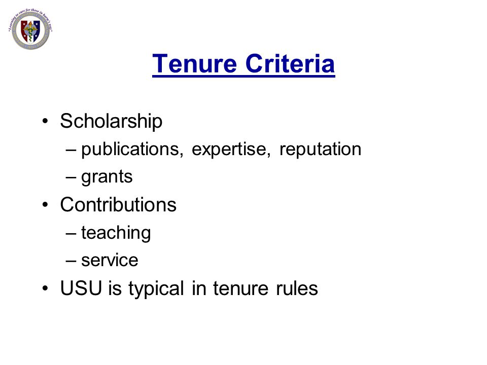 Tenure Criteria Scholarship –publications, expertise, reputation –grants Contributions –teaching –service USU is typical in tenure rules