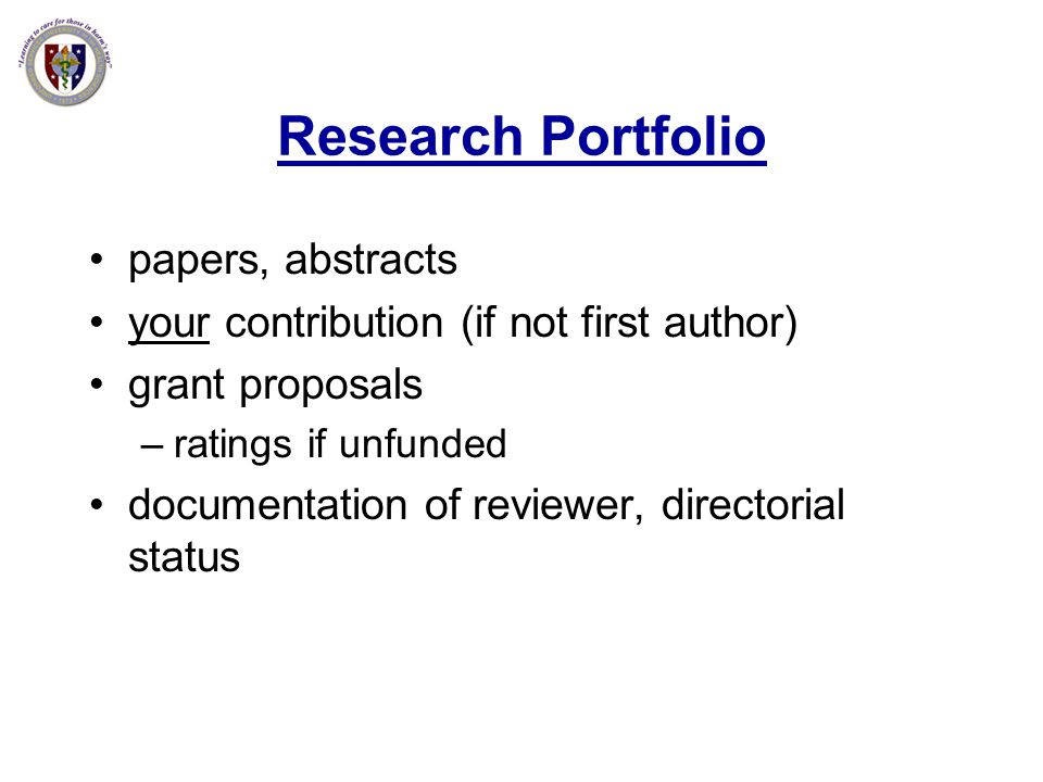 Research Portfolio papers, abstracts your contribution (if not first author) grant proposals –ratings if unfunded documentation of reviewer, directori