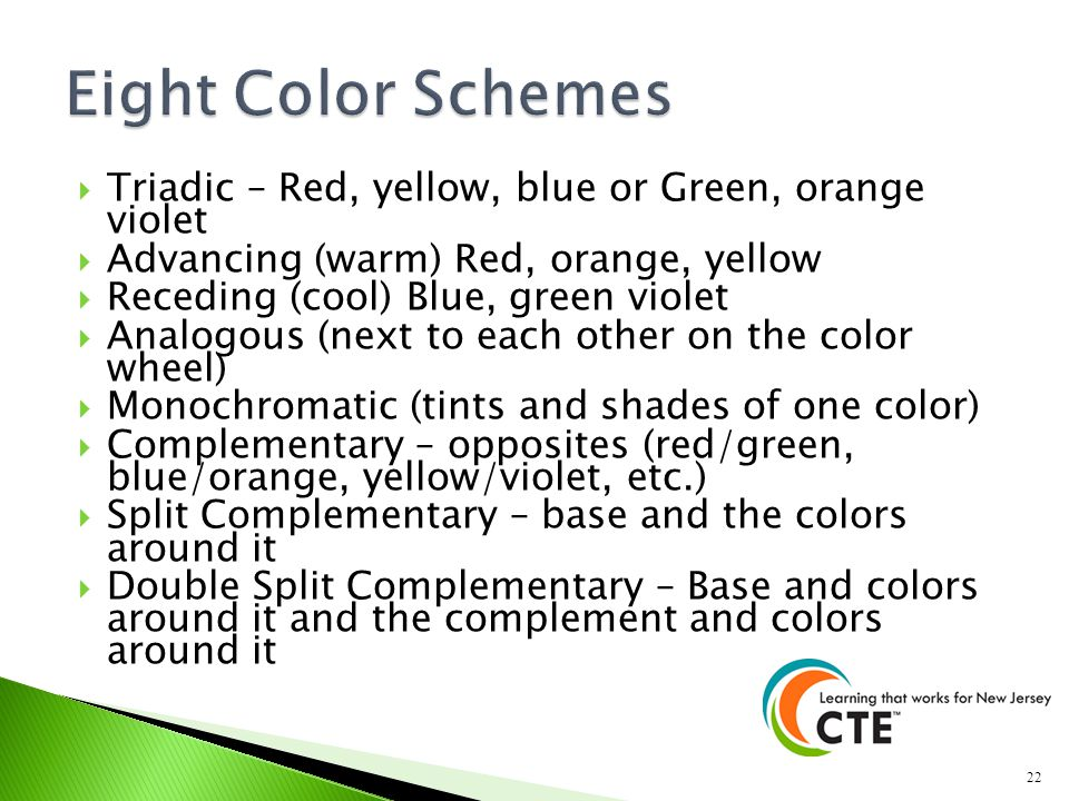 Triadic – Red, yellow, blue or Green, orange violet Advancing (warm) Red, orange, yellow Receding (cool) Blue, green violet Analogous (next to each ot