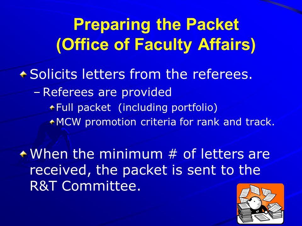 Preparing the Packet (Office of Faculty Affairs) Solicits letters from the referees. –Referees are provided Full packet (including portfolio) MCW prom