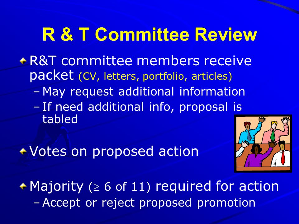 R & T Committee Review R&T committee members receive packet (CV, letters, portfolio, articles) –May request additional information –If need additional