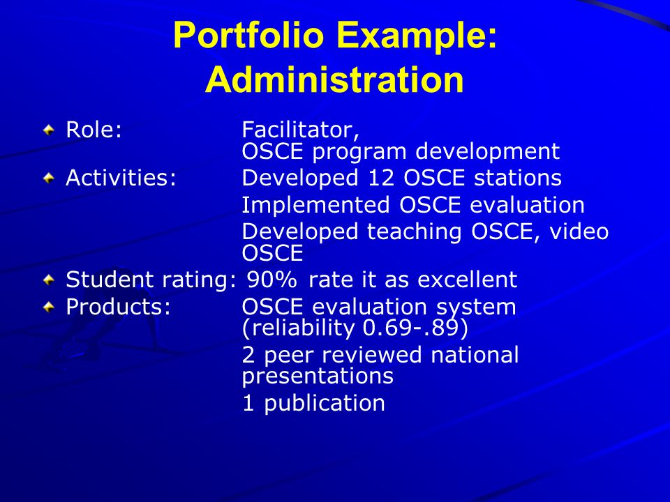 Portfolio Example: Administration Role: Facilitator, OSCE program development Activities: Developed 12 OSCE stations Implemented OSCE evaluation Devel
