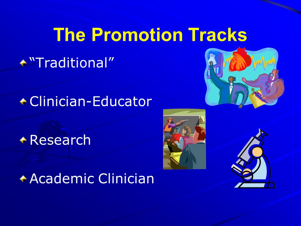 The Promotion Tracks Traditional Clinician-Educator Research Academic Clinician
