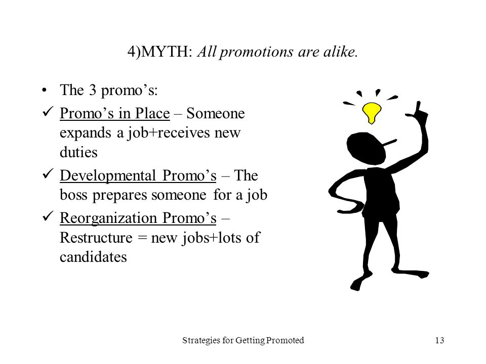 Strategies for Getting Promoted13 4)MYTH: All promotions are alike.