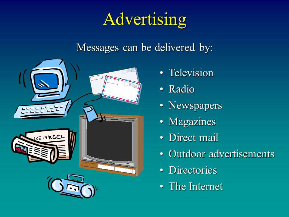 Advertising Messages can be delivered by: TelevisionTelevision RadioRadio NewspapersNewspapers MagazinesMagazines Direct mailDirect mail Outdoor adver