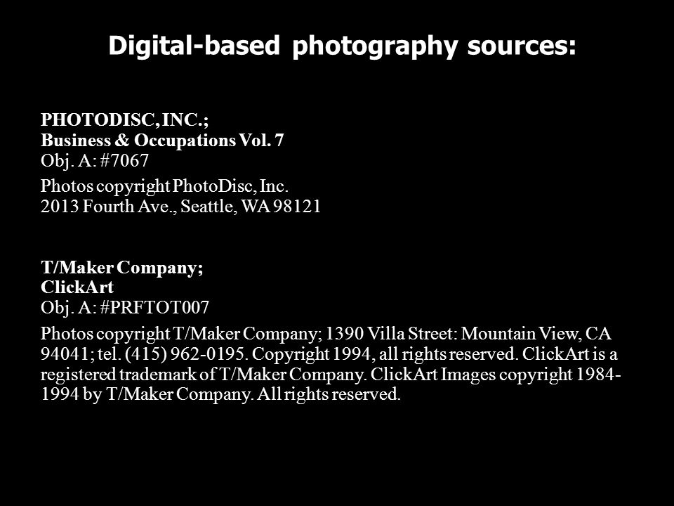 Digital-based photography sources: PHOTODISC, INC.; Business & Occupations Vol. 7 Obj. A: #7067 Photos copyright PhotoDisc, Inc. 2013 Fourth Ave., Sea