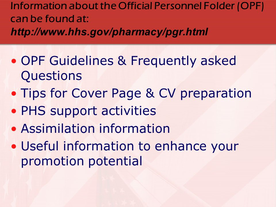 Information about the Official Personnel Folder (OPF) can be found at: http://www.hhs.gov/pharmacy/pgr.html OPF Guidelines & Frequently asked Question