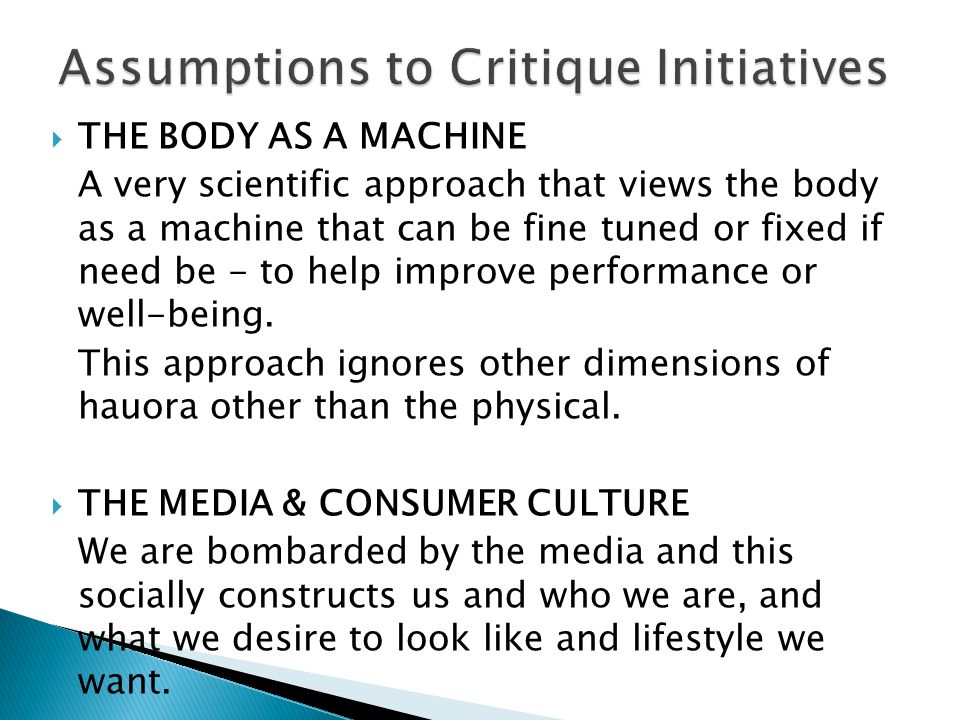 THE BODY AS A MACHINE A very scientific approach that views the body as a machine that can be fine tuned or fixed if need be - to help improve performance or well-being.