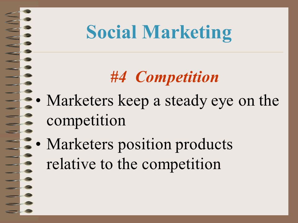 Social Marketing #4 Competition Marketers keep a steady eye on the competition Marketers position products relative to the competition