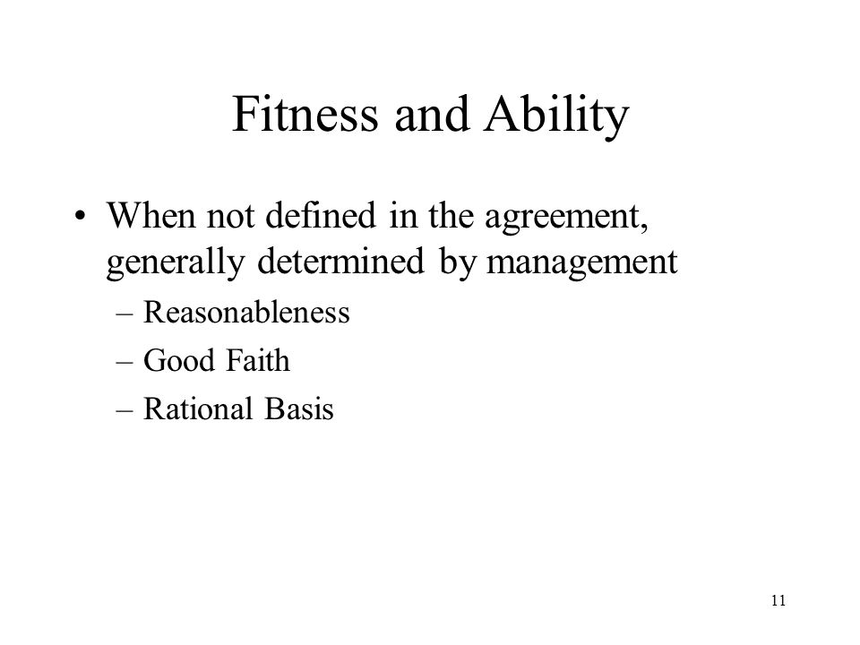 Fitness and Ability When not defined in the agreement, generally determined by management –Reasonableness –Good Faith –Rational Basis 11