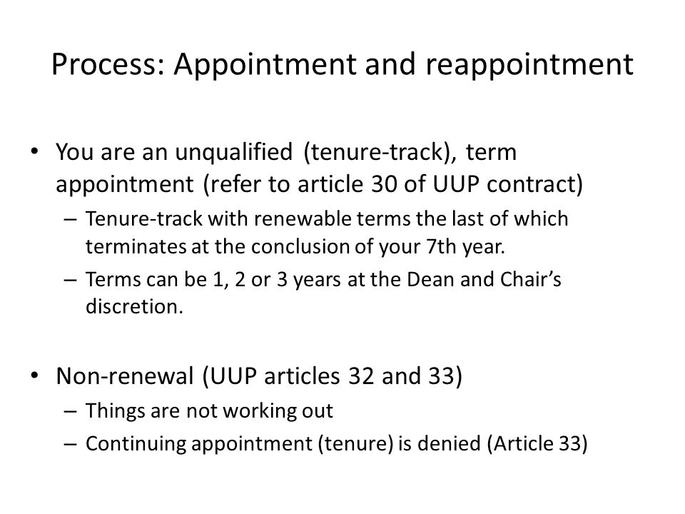 Process: Appointment and reappointment You are an unqualified (tenure-track), term appointment (refer to article 30 of UUP contract) – Tenure-track wi