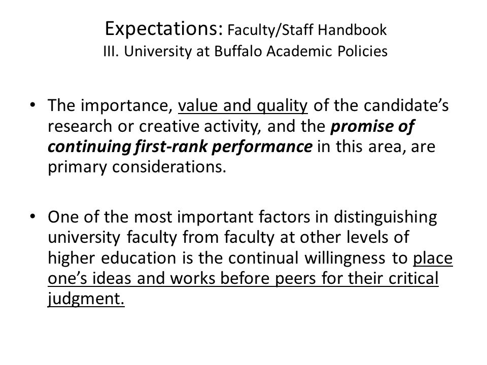 Expectations: Faculty/Staff Handbook III. University at Buffalo Academic Policies The importance, value and quality of the candidates research or crea