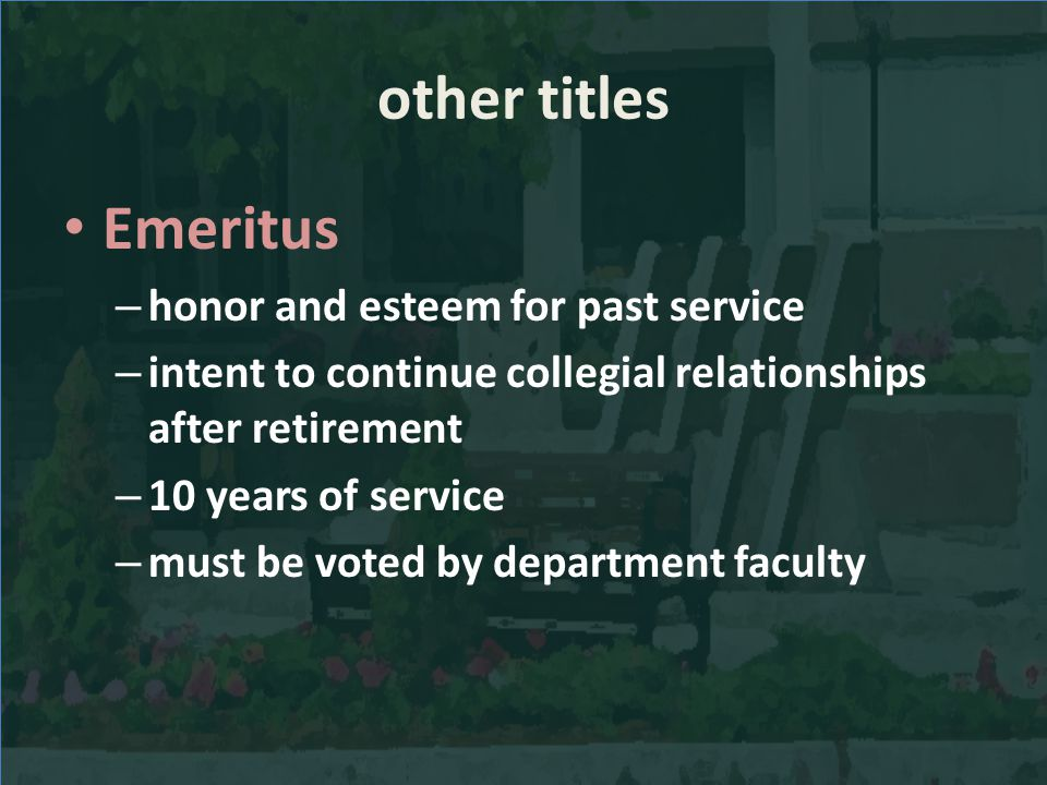 other titles Emeritus – honor and esteem for past service – intent to continue collegial relationships after retirement – 10 years of service – must b