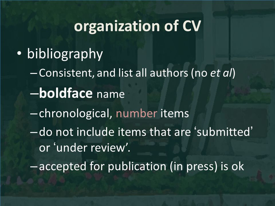 organization of CV bibliography – Consistent, and list all authors (no et al) – boldface name – chronological, number items – do not include items tha