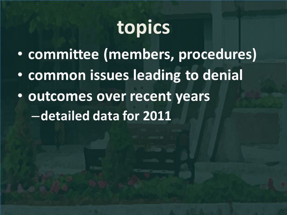 topics committee (members, procedures) common issues leading to denial outcomes over recent years – detailed data for 2011