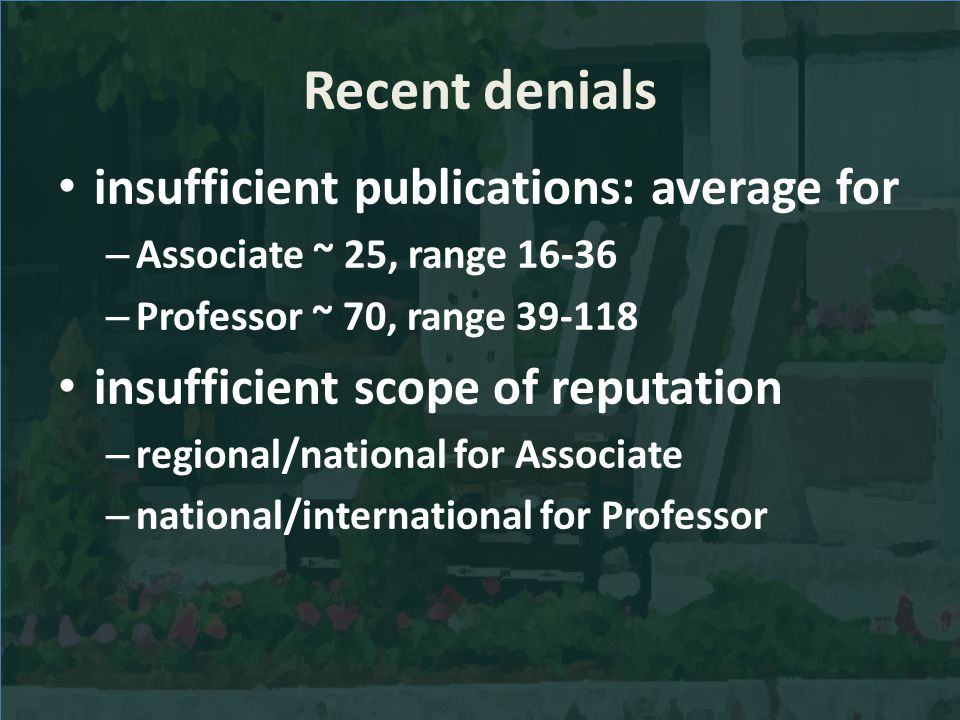 Recent denials insufficient publications: average for – Associate ~ 25, range 16-36 – Professor ~ 70, range 39-118 insufficient scope of reputation –