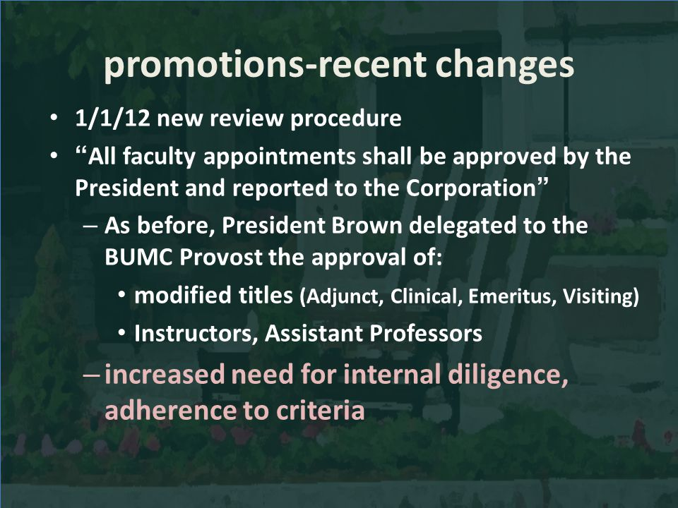 promotions-recent changes 1/1/12 new review procedure All faculty appointments shall be approved by the President and reported to the Corporation – As