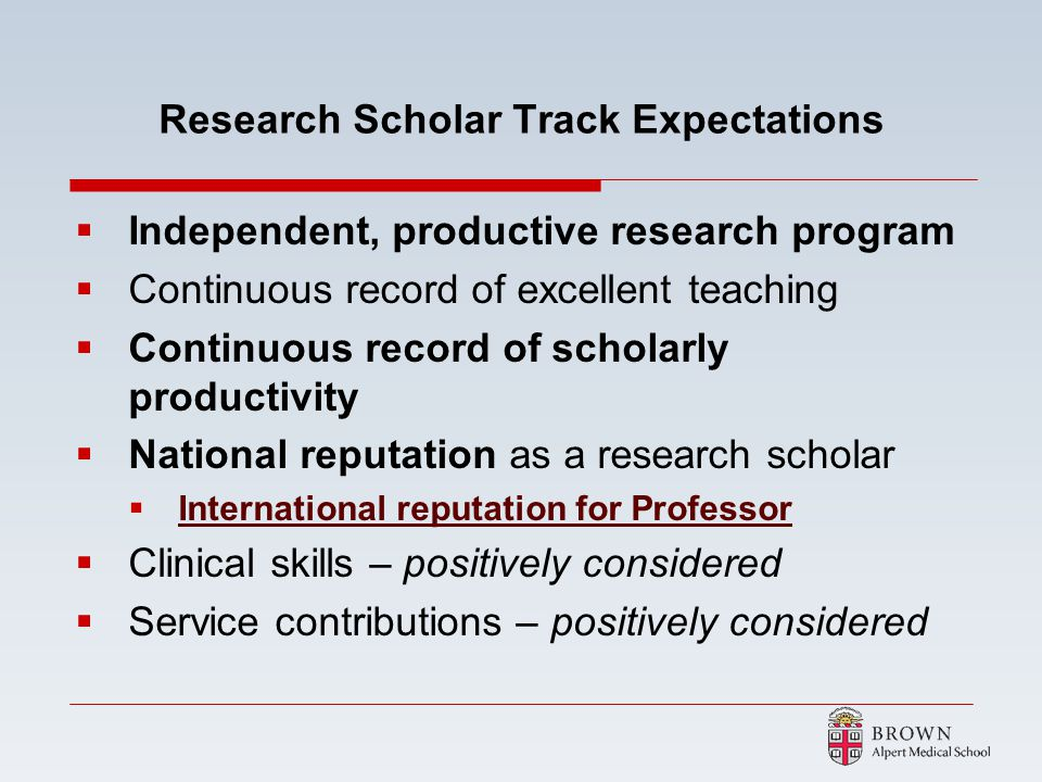 Research Scholar Track Expectations Independent, productive research program Continuous record of excellent teaching Continuous record of scholarly pr