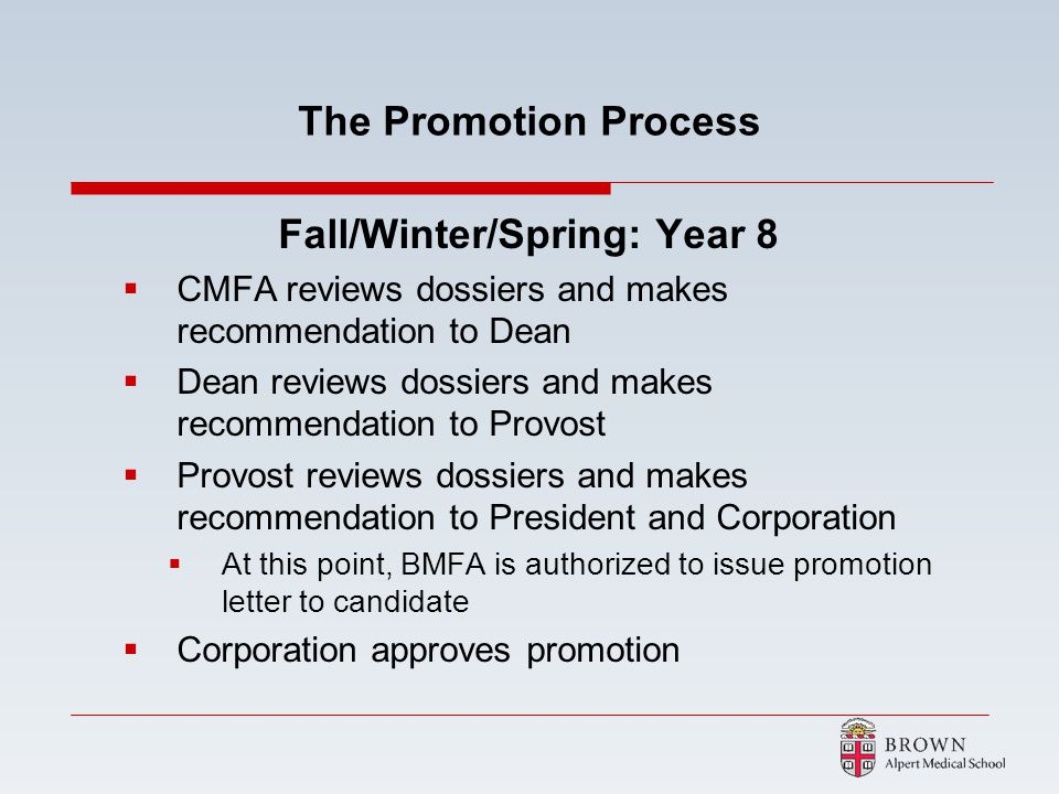 The Promotion Process Fall/Winter/Spring: Year 8 CMFA reviews dossiers and makes recommendation to Dean Dean reviews dossiers and makes recommendation