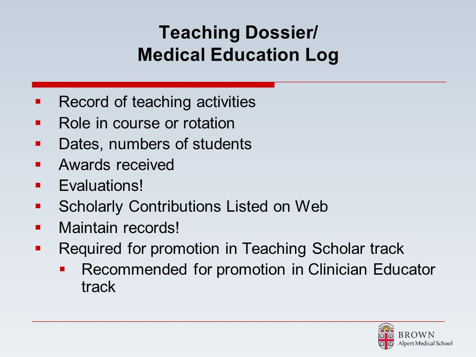 Teaching Dossier/ Medical Education Log Record of teaching activities Role in course or rotation Dates, numbers of students Awards received Evaluation