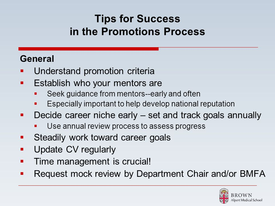 Tips for Success in the Promotions Process General Understand promotion criteria Establish who your mentors are Seek guidance from mentors--early and